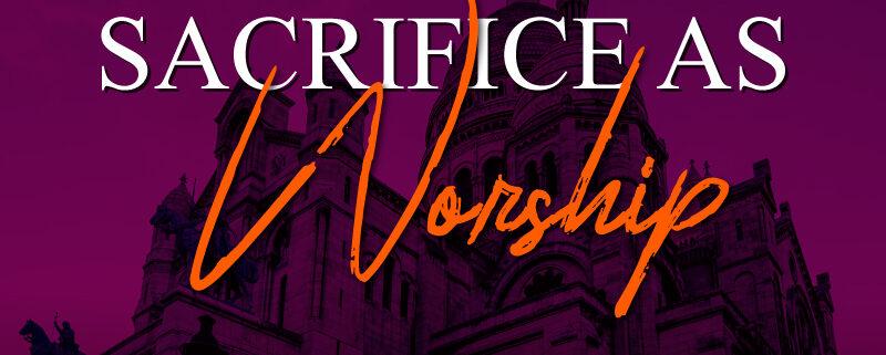 Sacrifice-as-Worship