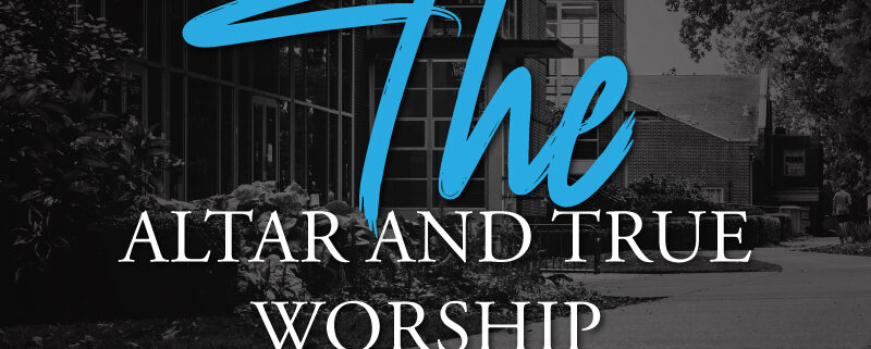 THE-ALTAR-AND-TRUE-WORSHIP