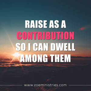 Raise as a Contribution So I Can Dwell Among Them