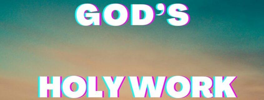 GOD'S HOLY WORK